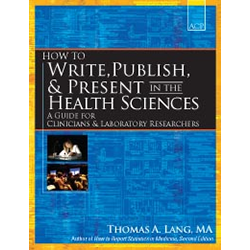 How to Write, Publish, and Present in the Health Sciences: A Guide for Clinicians and Laboratory Researchers