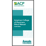 American College of Physicians Ethics Manual, 7th Edition