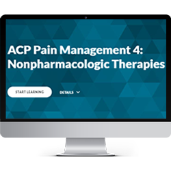 ACP Pain Management Module 4:  Non-Pharmacologic Therapy